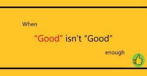 وقتی «Good» به اندازی کافی «خوب» نیست!